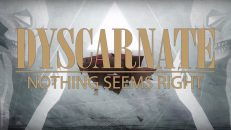 """Dyscarnate - """"Nothing Seems Right"""" (OFFICIAL VIDEO)"""